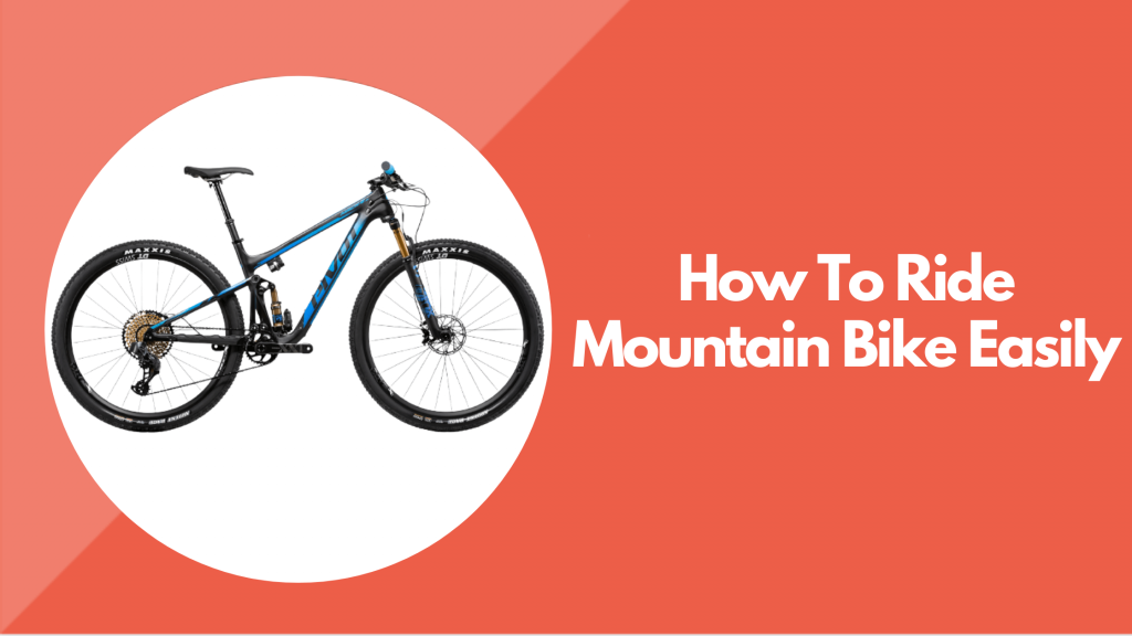 How To Ride Mountain Bike Easily