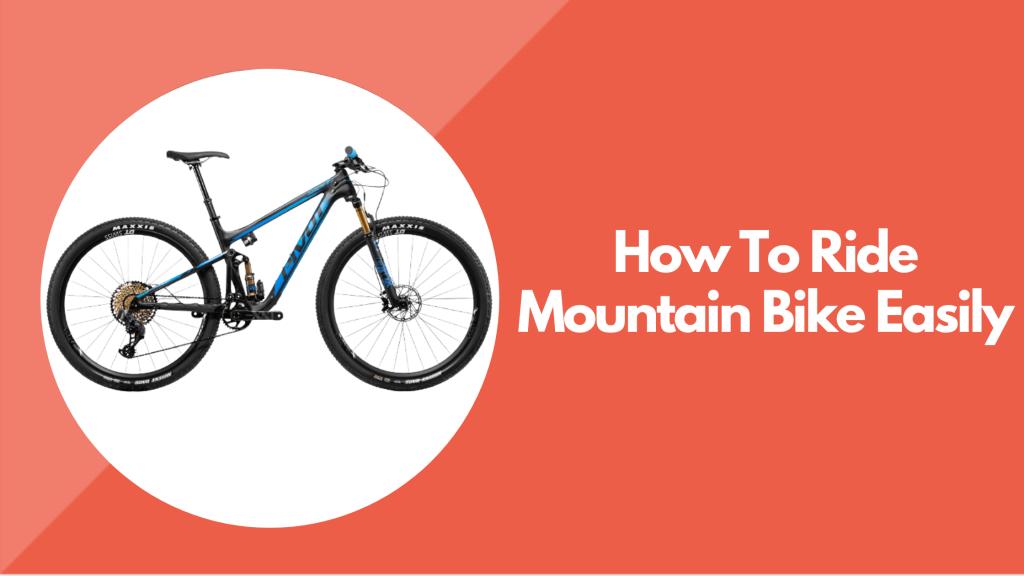 How To Ride Mountain Bike Easily