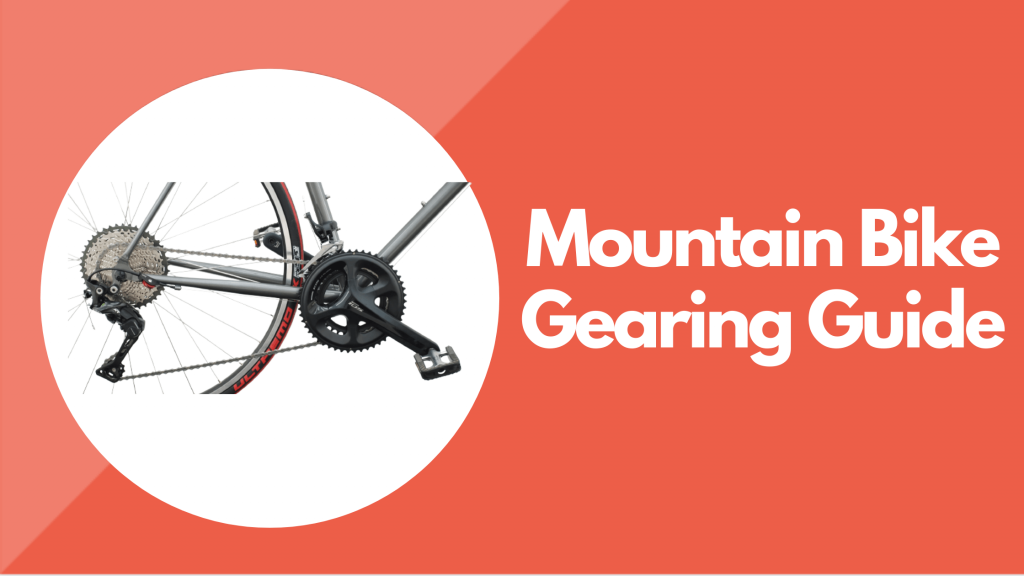 Mountain Bike Gearing Guide