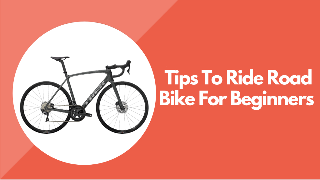 Tips To Ride Road Bike For Beginners
