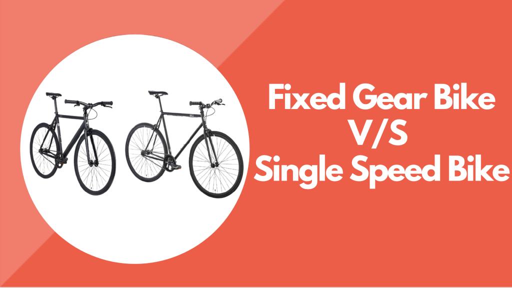 Fixed Gear Bike VS Single Speed Bike
